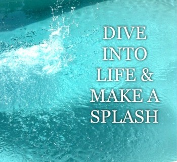 motivational-quotes-dive-into-life-and-make-a splash