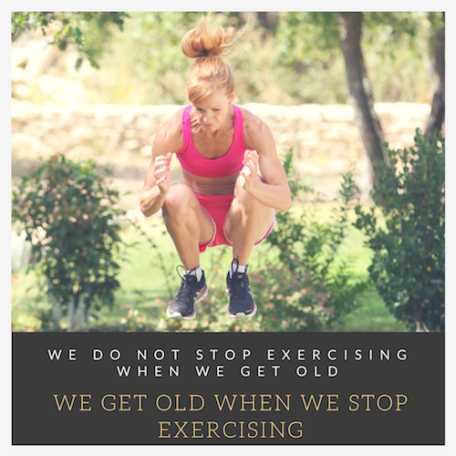 we do not stop exercising when we get old